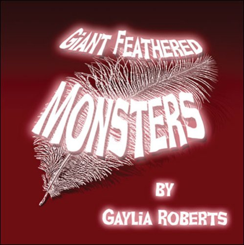 Giant Feathered Monsters: Gaylia Roberts