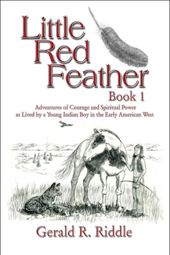 9781604416534: Little Red Feather: Book 1: Adventures of Courage and Spiritual Power as Lived by a Young Indian Boy in the Early American West