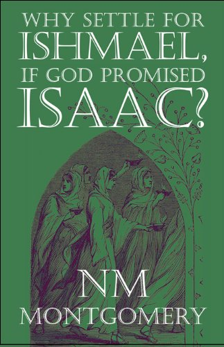 9781604416817: Why Settle for Ishmael, If God Promised Isaac?
