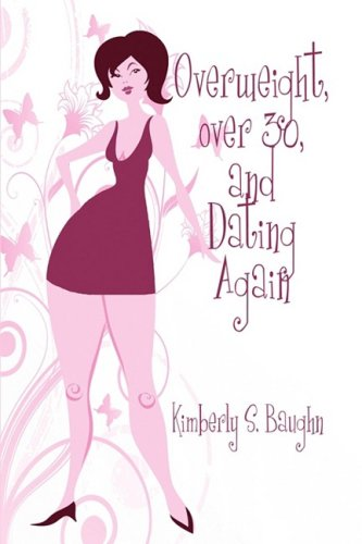 Overweight, over 30, and Dating Again: Kimberly S. Baughn