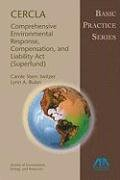 9781604420234: CERCLA--Comprehensive Environmental Response, Compensation, and Liability Act (Superfund): Basic Practice Series
