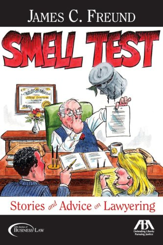 Smell Test: Stories and Advice for Lawyering (1604420898) by Freund, James C.