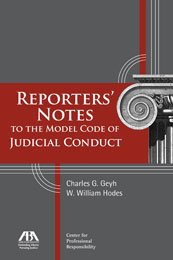 Reporters' Notes to the Model Code of Judicial Conduct: Geyh, Charles