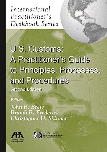 9781604424508: U.S. Customs: A Practitioner's Guide to Principles, Processes, and Procedures (International Practitioner's Deskbook)