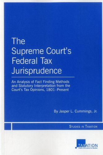 9781604427561: The Supreme Court's Federal Tax Jurisprudence: An Analysis of Fact Finding Methods and Statutory Interpretation from the Court's Tax Opinions, 1801-Present