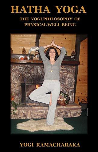 Hatha Yoga: The Yogi Philosophy of Physical Well-Being: Yogi Ramacharaka