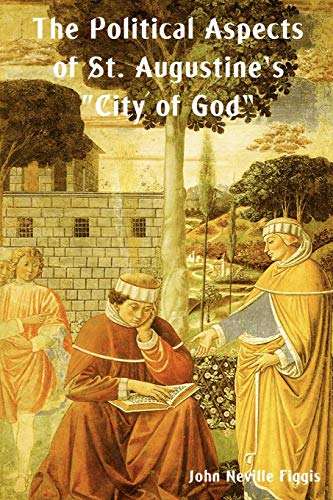 The Political Aspects of St. Augustine's City of God: Figgis, John Neville