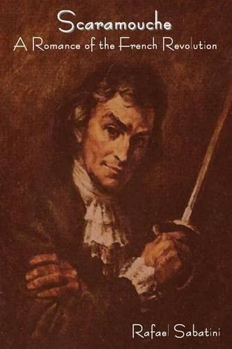 Scaramouche: A Romance of the French Revolution: Sabatini, Rafael