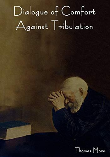9781604445329: Dialogue of Comfort Against Tribulation