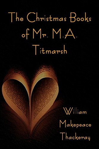The Christmas Books of Mr. M.A. Titmarsh: Thackeray, William Makepeace