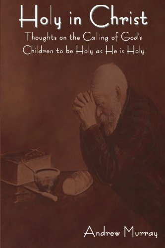 9781604447194: Holy in Christ: Thoughts on the Calling of God's Children to be Holy as He is Holy