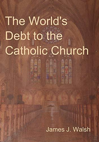 9781604448344: The World's Debt to the Catholic Church