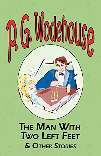 9781604500684: The Man with Two Left Feet & Other Stories - From the Manor Wodehouse Collection, a Selection from the Early Works of P. G. Wodehouse