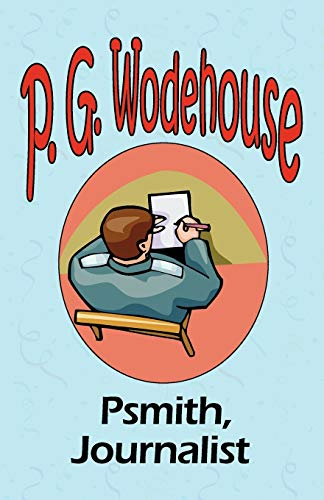 9781604500745: Psmith, Journalist - From the Manor Wodehouse Collection, a selection from the early works of P. G. Wodehouse