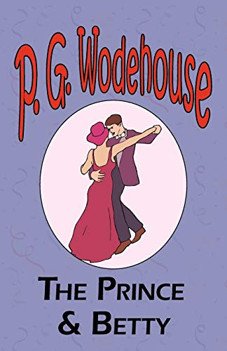 9781604500776: The Prince and Betty - From the Manor Wodehouse Collection, a selection from the early works of P. G. Wodehouse