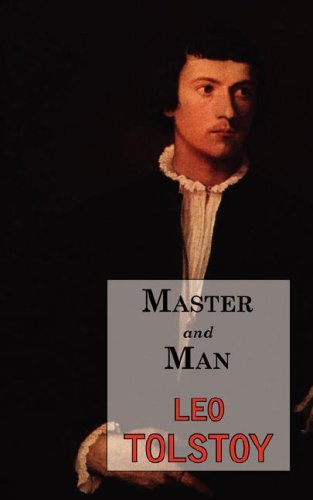 Master and Man, and Other Stories: Tolstoy, Leo;Foote, Paul;Tolsto-I, Lev Nikolaevich, Graf