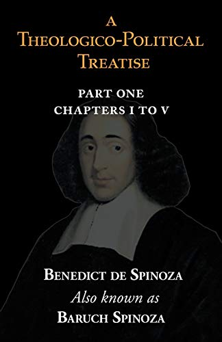 A Theologico-Political Treatise Part I (Chapters I to V): Spinoza, Benedict de; Spinoza, Baruch