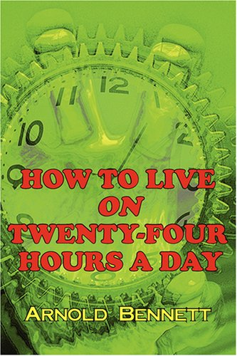 9781604502763: How to Live on Twenty-Four Hours a Day
