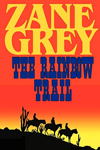 "9781604502770: The Rainbow Trail (A Romantic Sequel to ""Riders of the Purple Sage"")"