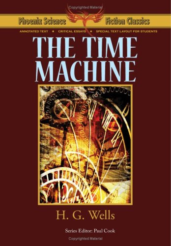 The Time Machine - Phoenix Science Fiction Classics with notes and critical essays: H. G. Wells
