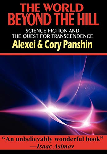 The World Beyond the Hill - Science Fiction and the Quest for Transcendence (1604504439) by Panshin, Alexei; Panshin, Cory