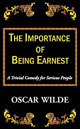 9781604505603: The Importance of Being Earnest-A Trivial Comedy for Serious People