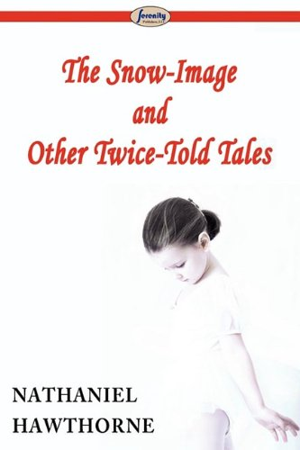 9781604507133: The Snow-image and Other Twice-Told Tales