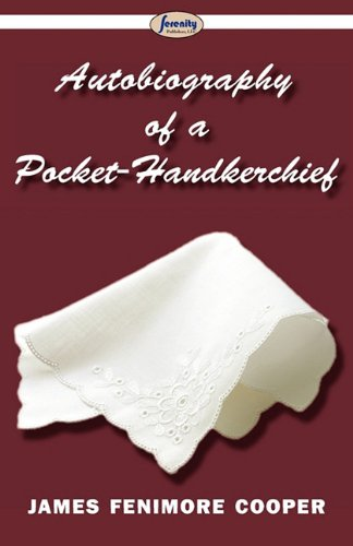 Autobiography of a Pocket-Handkerchief: James Fenimore Cooper