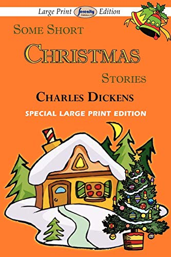 Some Short Christmas Stories (Large Print Edition): Dickens, Charles