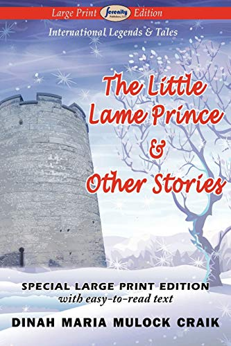 The Little Lame Prince Other Stories Large Print Edition: Dinah Maria Mulock Craik