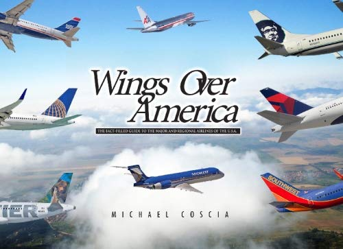 Wings Over America: The Fact-Filled Guide to The Major and Regional Airlines of the U.S.A.: Coscia,...