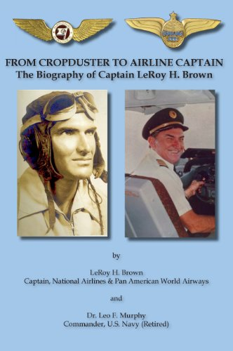 9781604520767: From Cropduster to Airline Captain the Biography of Captain Leroy H. Brown