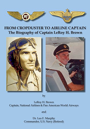 9781604521078: FROM CROPDUSTER TO AIRLINE CAPTAIN: The Biography of Captain LeRoy H. Brown