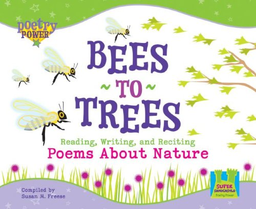 9781604530018: Bees to Trees: Reading, Writing, and Reciting Poems About Nature (Poetry Power)