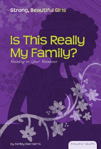 Is This Really My Family?: Relating to Your Relatives (Essential Health: Strong Beautiful Girls): ...