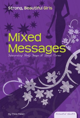 9781604531022: Mixed Messages: Interpreting Body Image & Social Norms (Essential Health: Strong Beautiful Girls)
