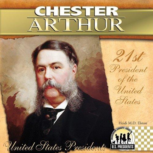 Chester Arthur (The United States Presidents): Heidi M.D. Elston