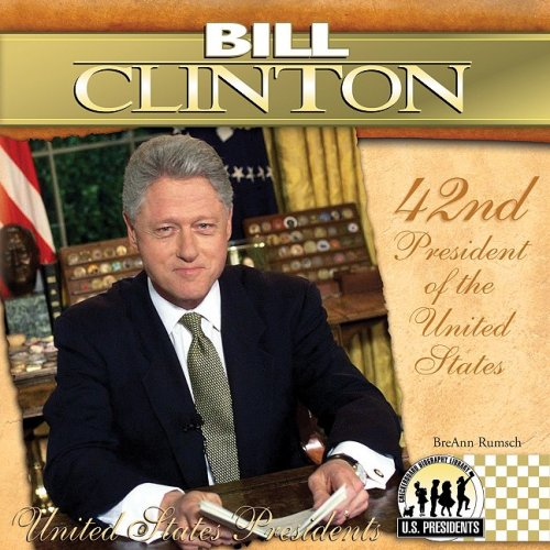 Bill Clinton: 42nd President of the United States (United States Presidents (Abdo)): BreAnn Rumsch
