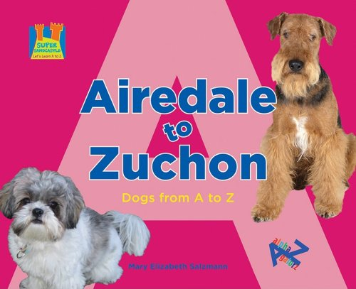 9781604534917: Airedale to Zuchon: Dogs from A to Z (Super Sandcastle; Let's Learn A to Z)