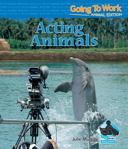 9781604535600: Acting Animals (Going to Work: Animal Edition)