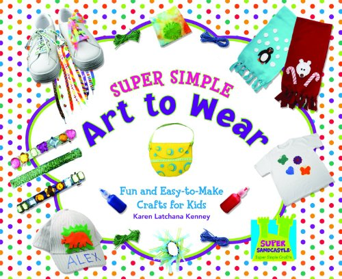 9781604536225: Super Simple Art to Wear: Fun and Easy-To-Make Crafts for Kids (Super Sandcastle: Super Simple Crafts)