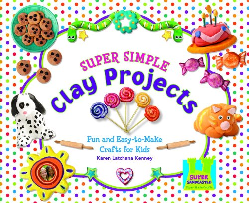 9781604536232: Super Simple Clay Projects: Fun and Easy-To-Make Crafts for Kids (Super Sandcastle: Super Simple Crafts)