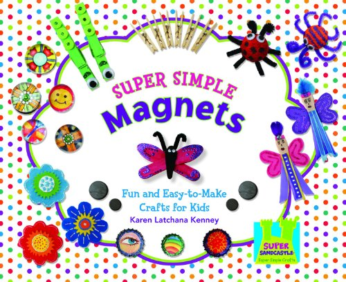 9781604536263: Super Simple Magnets: Fun and Easy-To-Make Crafts for Kids (Super Simple Crafts)