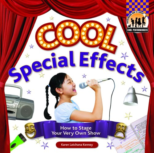 Cool Special Effects: How to Stage Your Very Own Show (Cool Performances): Karen Kenney