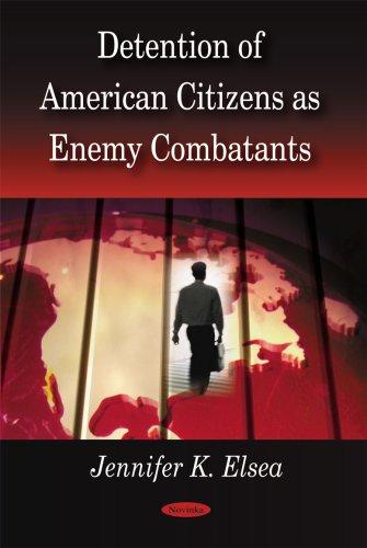 Detention of American Citizens as Enemy Combatants: Elsea, Jennifer K.