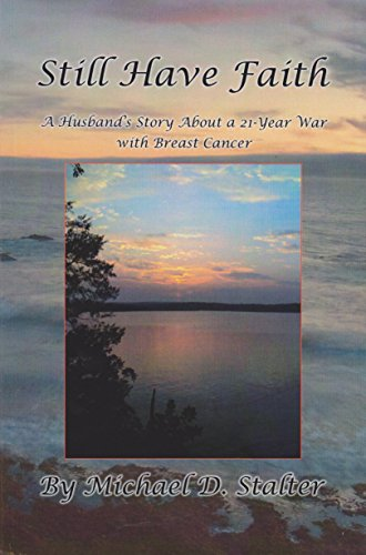 9781604588231: Still Have Faith: A Husband's Story About a 21-year War with Breast Cancer