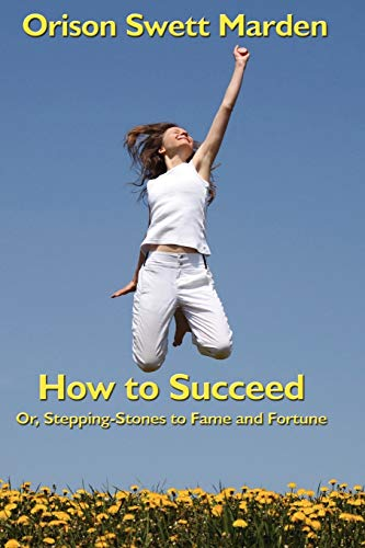9781604590050: How to Succeed: Or, Stepping-Stones to Fame and Fortune