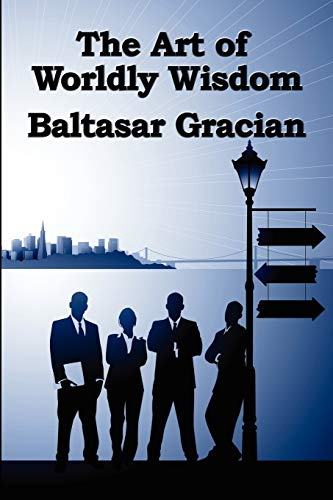 The Art of Worldly Wisdom (1604590874) by Baltasar Gracian