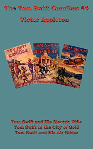 Tom Swift Omnibus #4: Tom Swift and His Electric Rifle, Tom Swift in the City of Gold, Tom Swift ...