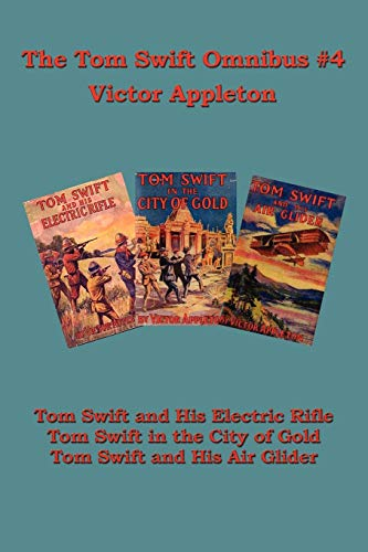 Tom Swift Omnibus #4 Tom Swift and His Electric Rifle, Tom Swift in the City of Gold, Tom Swift and...